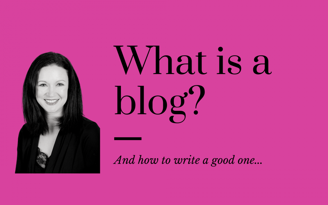 What is a blog? And how to write a good one.